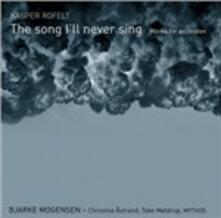 The Song I'll Never Sing - Opere per Accordion - CD Audio di Kasper Rofelt