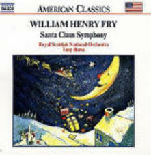 Santa Claus (Christmas Symphony) - Ouverture to Macbeth - Sinfonia Niagara - The Breaking Heart - CD Audio di William Henry Fry