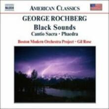 Black Sounds - Cantio Sacra - Phaedra - CD Audio di George Rochberg
