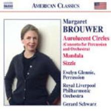 Aurolucent Circles - Mandala - Remebrances - Sizzle - Pulse - CD Audio di Royal Liverpool Philharmonic Orchestra,Gerard Schwarz,Margaret Brouwer