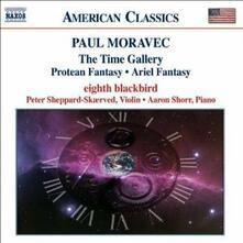 The Time Gallery - Protean Fantasy - Ariel Fantasy - CD Audio di Paul Moravec