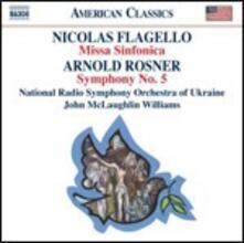 Missa Sinfonica / Sinfonia n.5 - CD Audio di Nicholas Flagello,Arnold Rosner