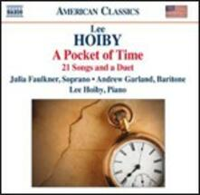 Pocket of Time - 21 Songs and a Duet - CD Audio di Lee Hoiby,Julia Faulkner,Andrew Garland