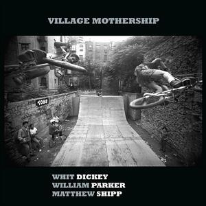 CD Village Mothership Matthew Shipp William Parker Whit Dickey