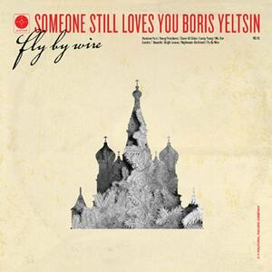 Fly by Wire - Vinile LP di Someone Still Loves You Boris Yeltsin