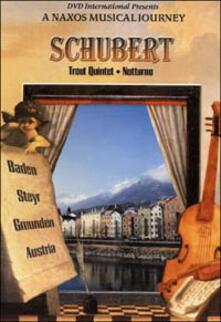 Schubert. A Naxos Musical Jouney. Trout Quintet, Notturno. Austria (DVD) - DVD di Franz Schubert
