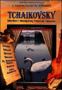 Pyotr Ilyich Tchaikovsky. Ballet Music. A Naxos Musical Journey. Russia - DVD