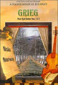 Edvard Grieg. Peer Gynt Suites Nos. 1 & 2. A Naxos Musical Jouney. Oslo, Norway - DVD