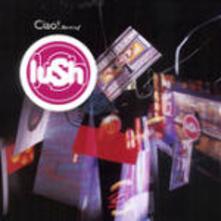Ciao! 1989-1996 - CD Audio di Lush