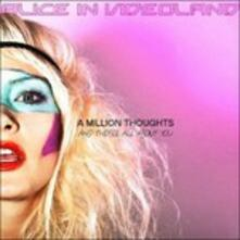 A Million Thoughts and They're All - CD Audio di Alice in Videoland