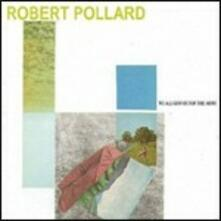 We All Got Out of the Army - CD Audio di Robert Pollard