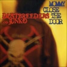 Mommy Close The Door - CD Audio di Dustbreeders