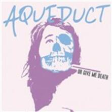 Or Give Me Death - CD Audio di Aqueduct