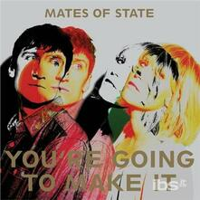 You'Re Going To Make It - CD Audio di Mates of State