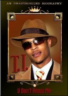 T.I. U Don't Know Me - DVD