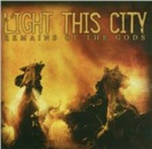 Remains of the Gods - CD Audio di Light This City