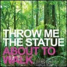 About To Walk - CD Audio Singolo di Throw Me the Statue