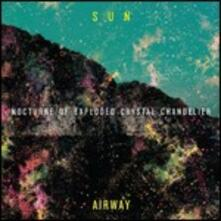 Nocturne of Exploded Crystal Chandelier - CD Audio di Sun Airway