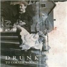 To Corner Wounds - CD Audio di Drunk