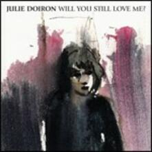 Will You Still Love Me? - CD Audio di Julie Doiron