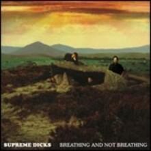 Breathing and Not Breathing - CD Audio di Supreme Dicks