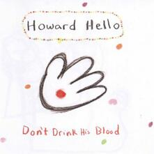 Don't Drink His Blood - CD Audio di Howard Hello