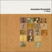 17 Ways - CD Audio di Unstable Ensemble