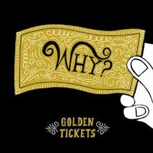 Golden Tickets - CD Audio di Why?