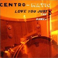 Love You Just the Same - CD Audio di Centro-Matic