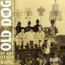 By Any Other Name - CD Audio di Old Dog