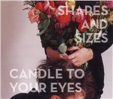 Candle to Your Eyes - CD Audio di Shapes and Sizes