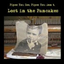 Lost in the Pancakes - CD Audio di Pipes You See Pipes You Don't