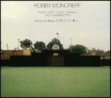 Who Do You Think You Aren't (feat. Zach Hill) - CD Audio di Robby Moncrieff
