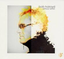 Without Within - CD Audio di Bob Holroyd