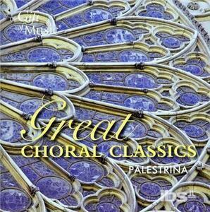 Great Choral Classics - CD Audio di Giovanni Pierluigi da Palestrina
