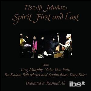 Spirit First & Last - CD Audio di Tisziji Munoz