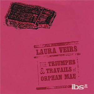 Triumphs and Travails of Orphan Mae - CD Audio di Laura Veirs