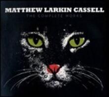 The Complete Works - CD Audio di Matthew Larkin Cassell