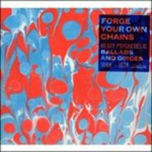 Forge Your Own Chains. Heavy Psychedelic Ballads and Dirges 1968-1964 - CD Audio