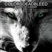 Breath of a Ghost - CD Audio di Colors Dead Bleed