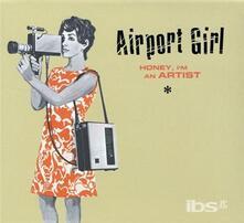 Honey I'm a An Artist - CD Audio di Airport Girl
