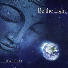 Be the Light - CD Audio di Shastro