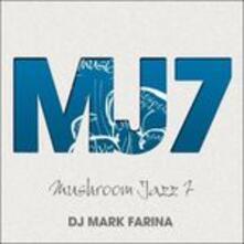 Mushroom Jazz 7 - CD Audio di Mark Farina