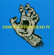 Famous when Dead IV - CD Audio