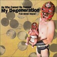 My Degeneration - CD Audio di He Who Cannot Be Named