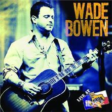 Live at Billy Bob's Texas - CD Audio di Wade Bowen
