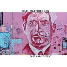 Past and Present - CD Audio di Ole Matthiessen
