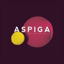 What Happened To You - CD Audio di Aspiga