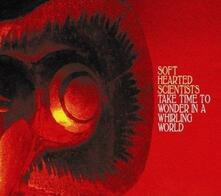 Take Time to Wonder in a Whirling World - CD Audio di Soft Hearted Scientists