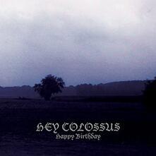 Happy Birthday - Vinile LP di Hey Colossus